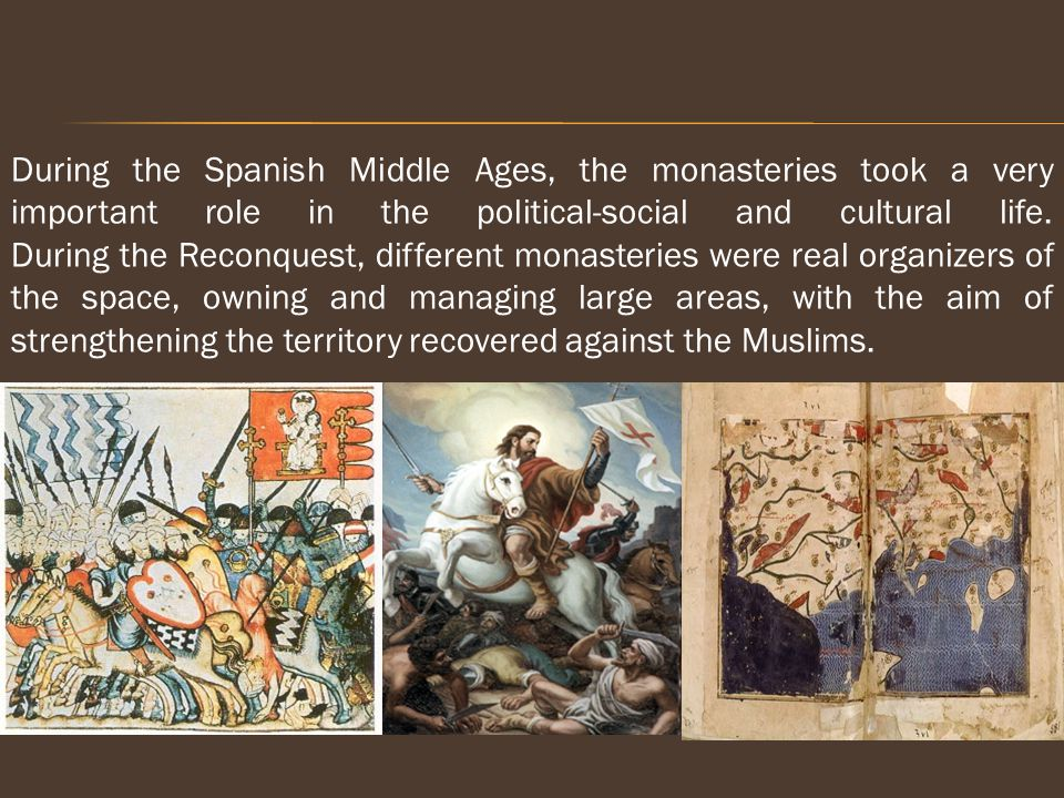 During the Spanish Middle Ages, the monasteries took a very important role in the political-social and cultural life.