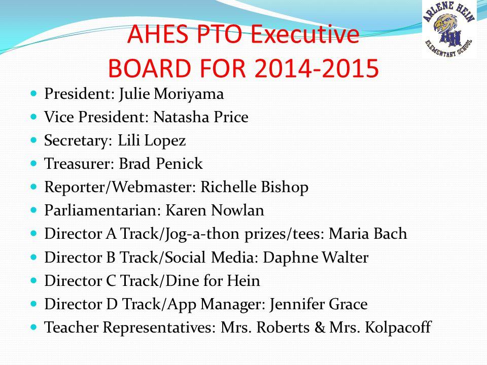AHES PTO Executive BOARD FOR 2014-2015 President: Julie Moriyama Vice President: Natasha Price Secretary: Lili Lopez Treasurer: Brad Penick Reporter/W