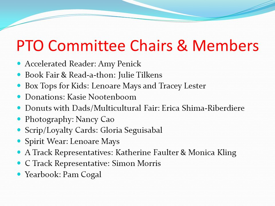 PTO Committee Chairs & Members Accelerated Reader: Amy Penick Book Fair & Read-a-thon: Julie Tilkens Box Tops for Kids: Lenoare Mays and Tracey Lester