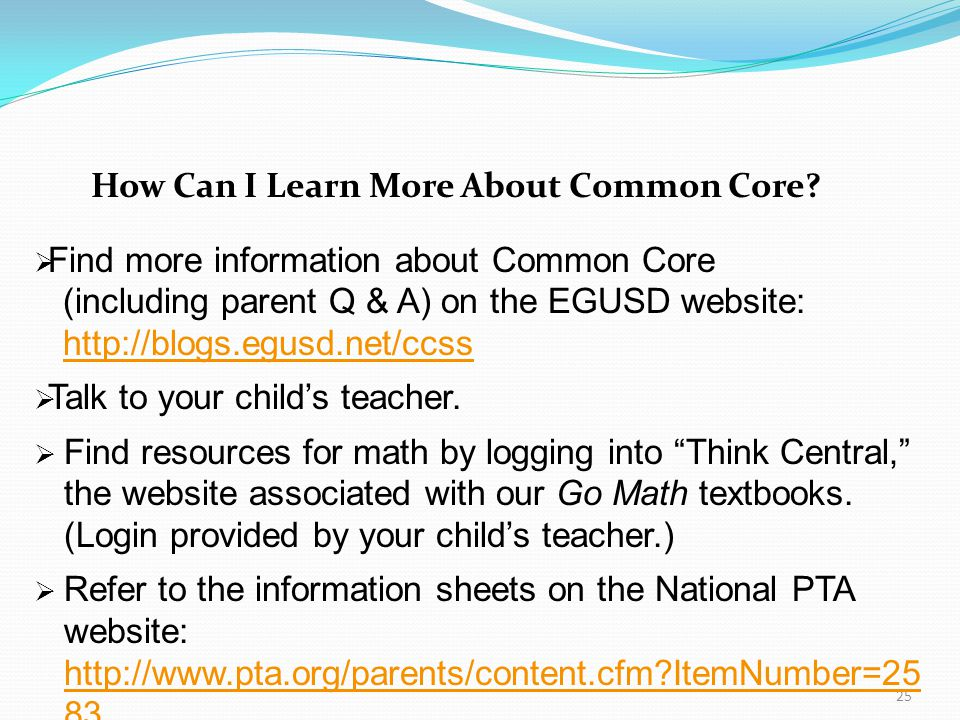 25 How Can I Learn More About Common Core?  Find more information about Common Core (including parent Q & A) on the EGUSD website: http://blogs.egusd