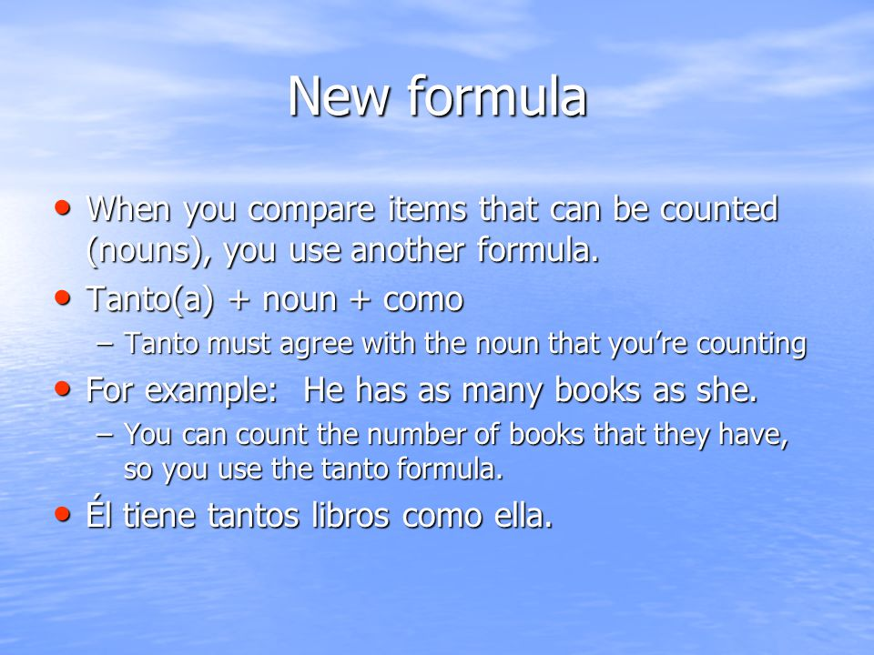 New formula When you compare items that can be counted (nouns), you use another formula.