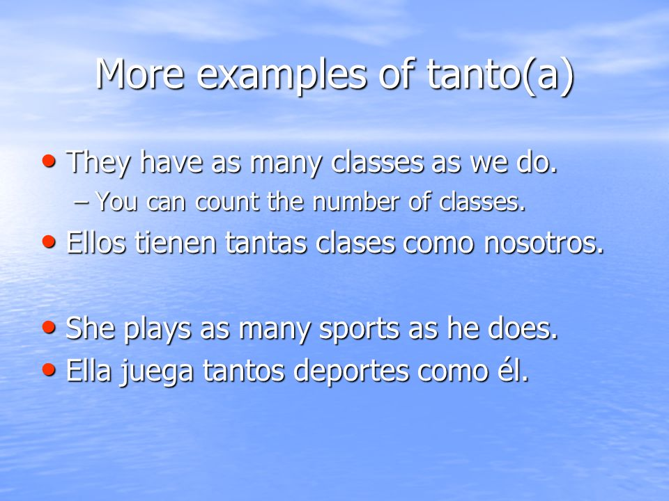 More examples of tanto(a) They have as many classes as we do.