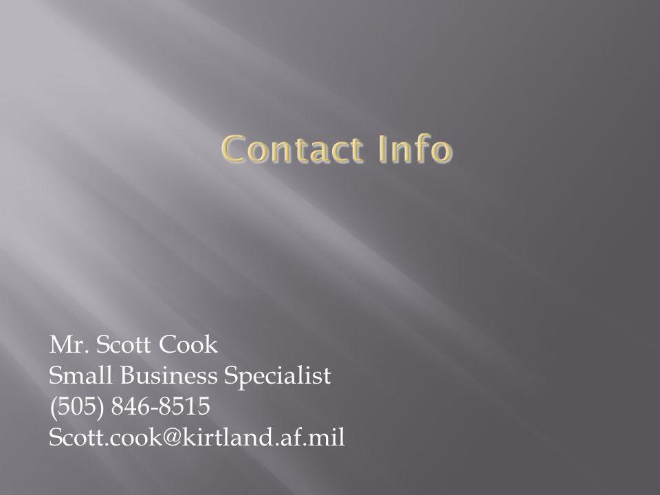Mr. Scott Cook Small Business Specialist (505) 846-8515 Scott.cook@kirtland.af.mil