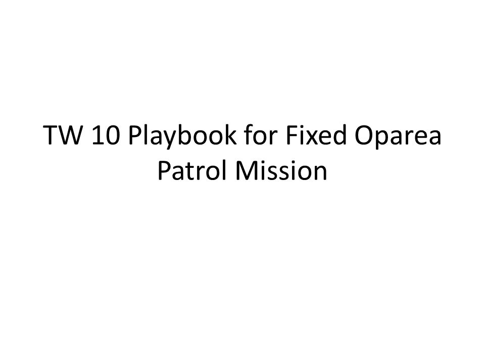 TW 10 Playbook for Fixed Oparea Patrol Mission