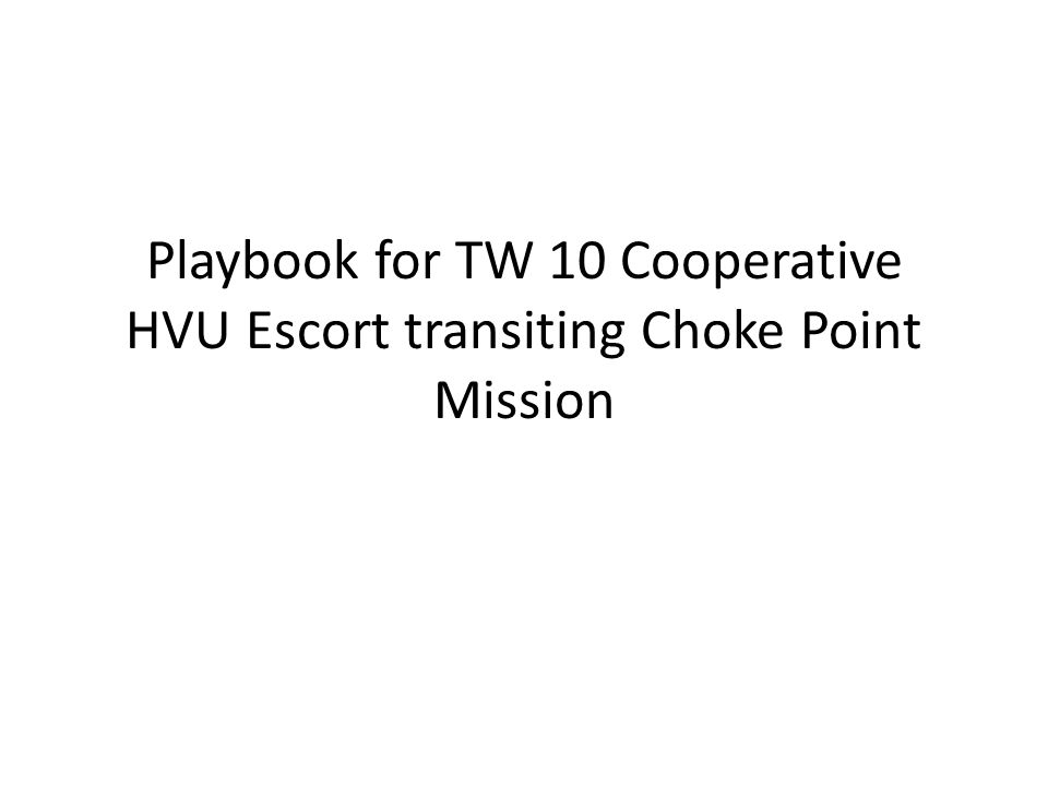 Playbook for TW 10 Cooperative HVU Escort transiting Choke Point Mission
