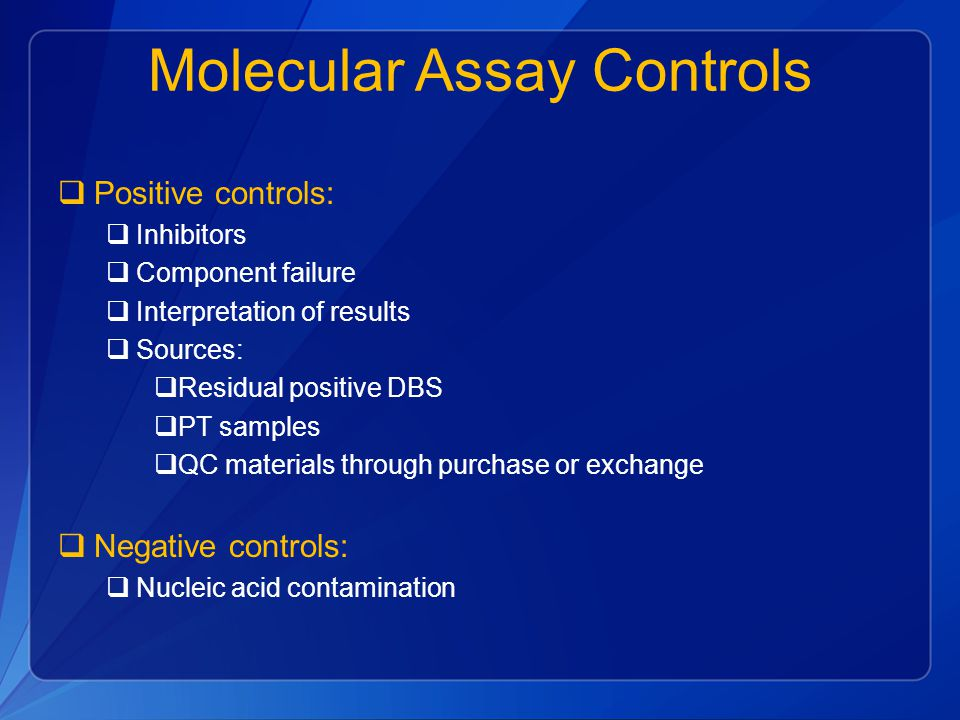 Molecular Assay Controls  Positive controls:  Inhibitors  Component failure  Interpretation of results  Sources:  Residual positive DBS  PT sam