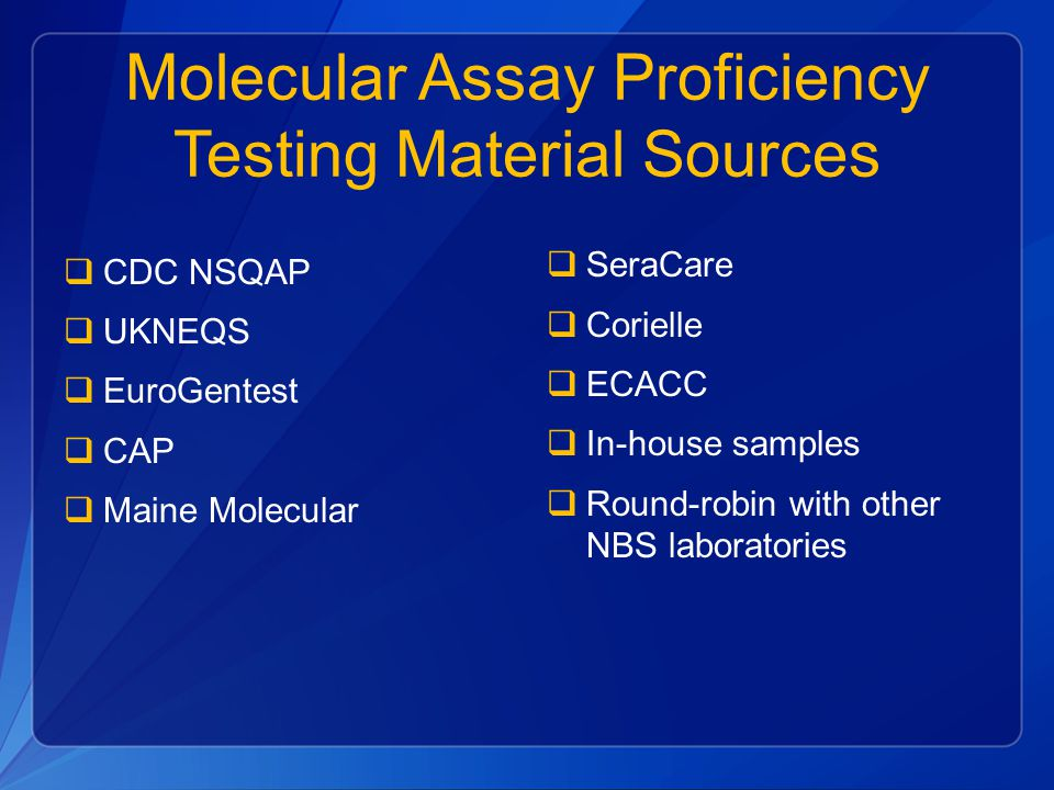 Molecular Assay Proficiency Testing Material Sources  CDC NSQAP  UKNEQS  EuroGentest  CAP  Maine Molecular  SeraCare  Corielle  ECACC  In-hou
