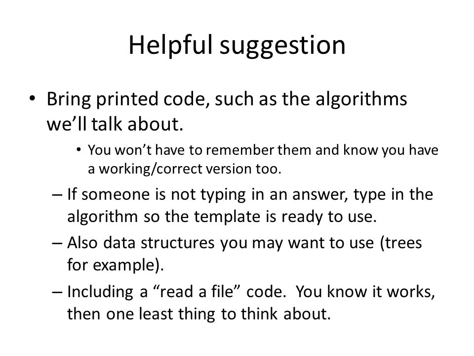 Helpful suggestion Bring printed code, such as the algorithms we'll talk about.