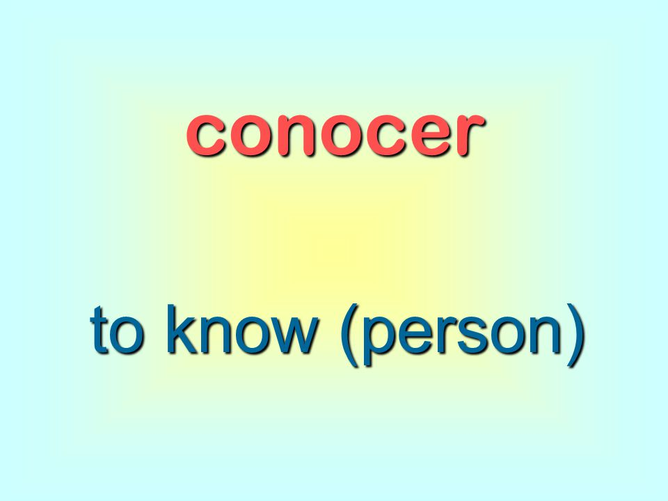 conocer to know (person)