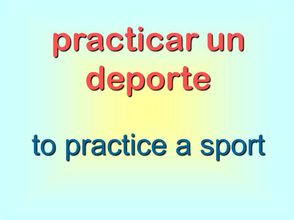practicar un deporte to practice a sport