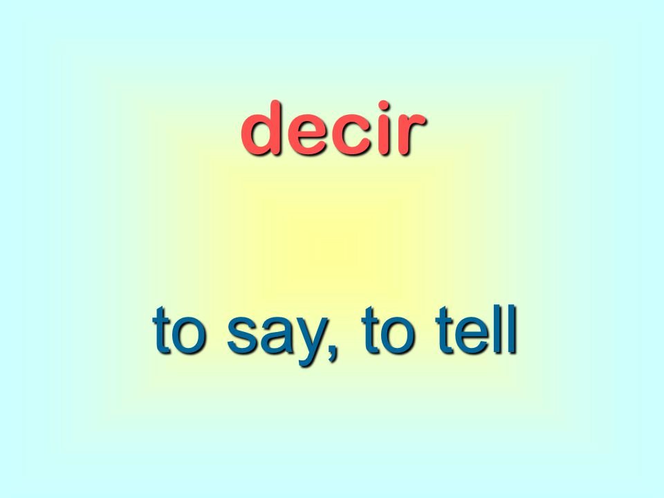 decir to say, to tell