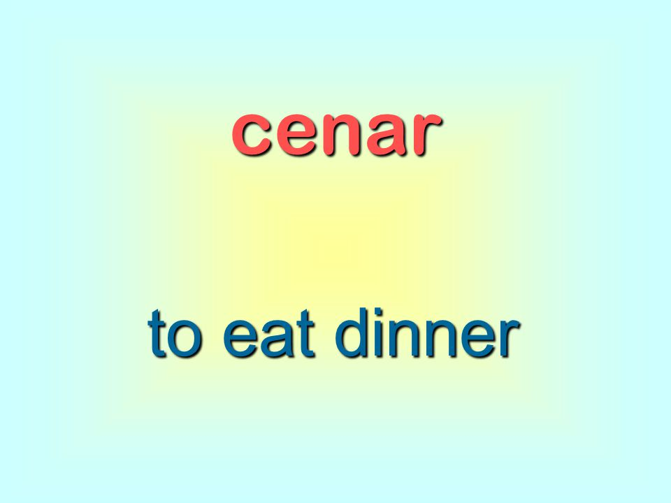 cenar to eat dinner