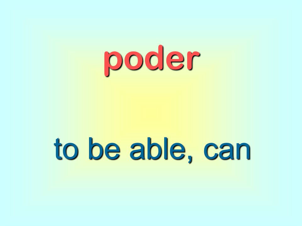 poder to be able, can