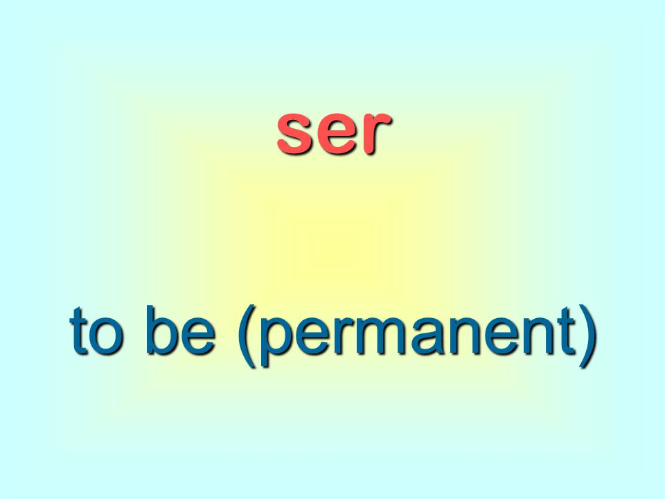 ser to be (permanent)