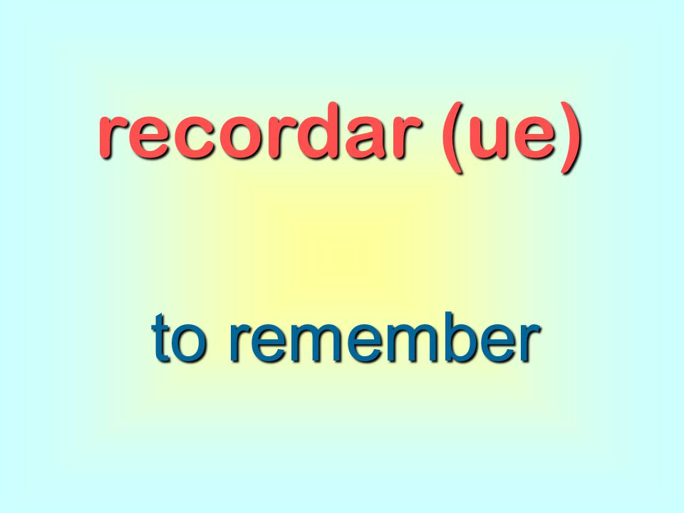 recordar (ue) to remember