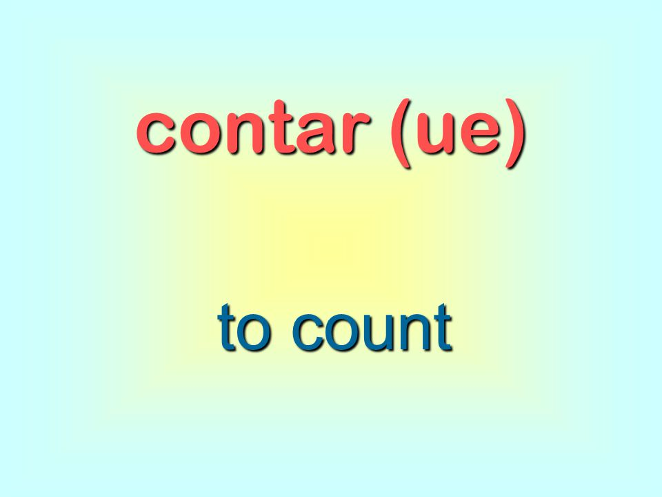 contar (ue) to count