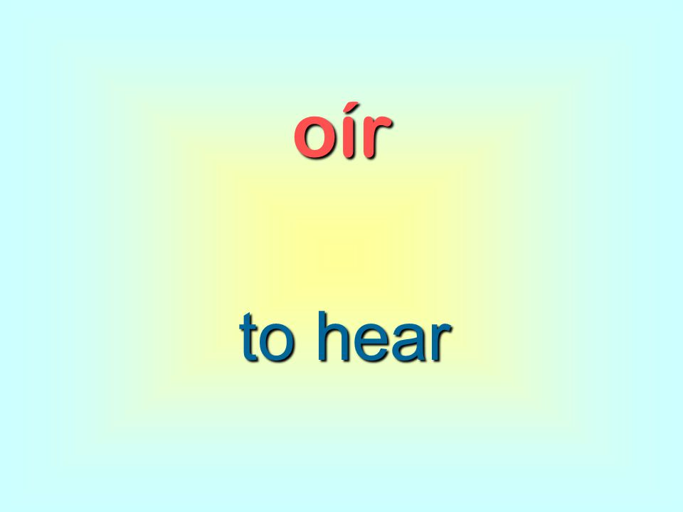 oír to hear