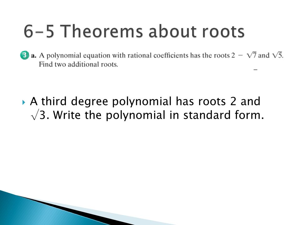  A third degree polynomial has roots 2 and √3. Write the polynomial in standard form.