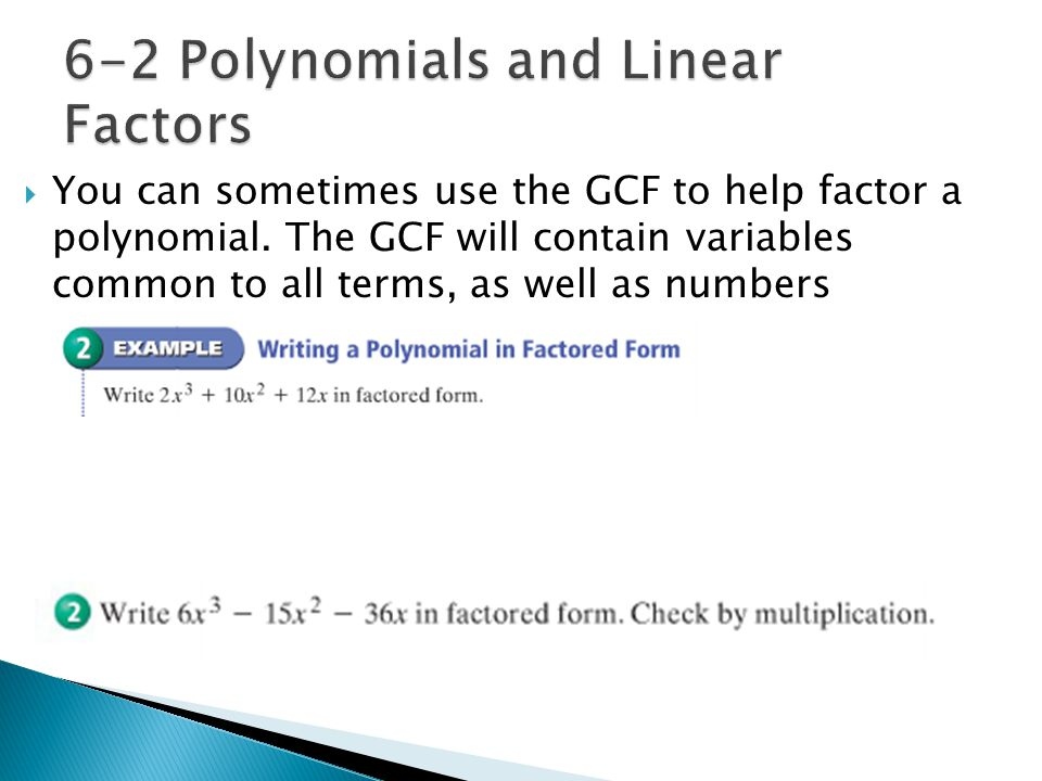  You can sometimes use the GCF to help factor a polynomial.