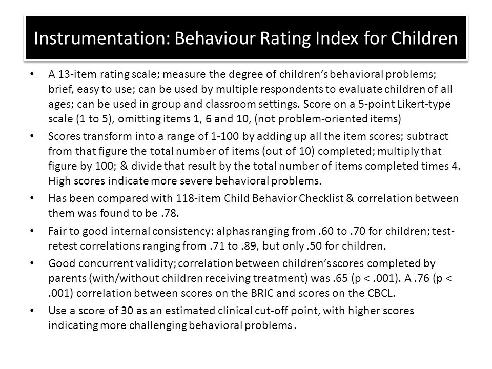 A 13-item rating scale; measure the degree of children's behavioral problems; brief, easy to use; can be used by multiple respondents to evaluate chil