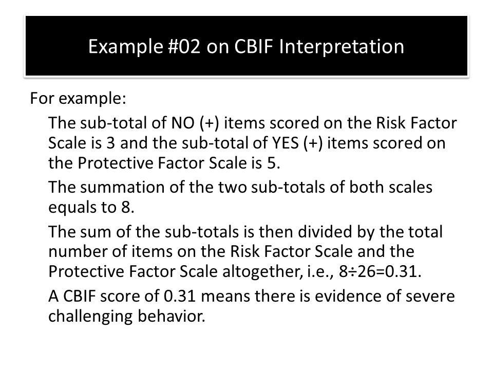 For example: The sub-total of NO (+) items scored on the Risk Factor Scale is 3 and the sub-total of YES (+) items scored on the Protective Factor Sca