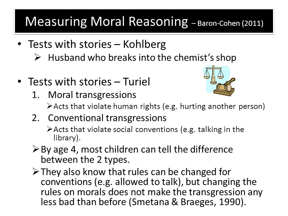 Measuring Moral Reasoning – Baron-Cohen (2011) Tests with stories – Kohlberg  Husband who breaks into the chemist's shop Tests with stories – Turiel