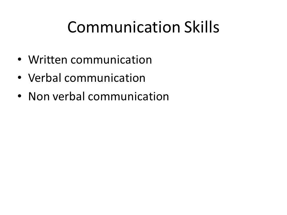 Communication Skills Written communication Verbal communication Non verbal communication