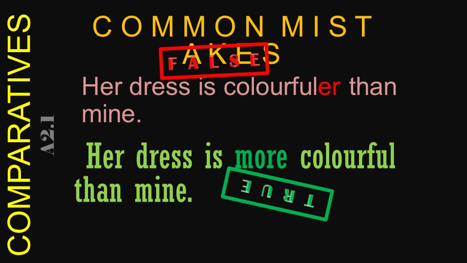 COMPARATIVES A2.1 Her dress is colourfuler than mine.