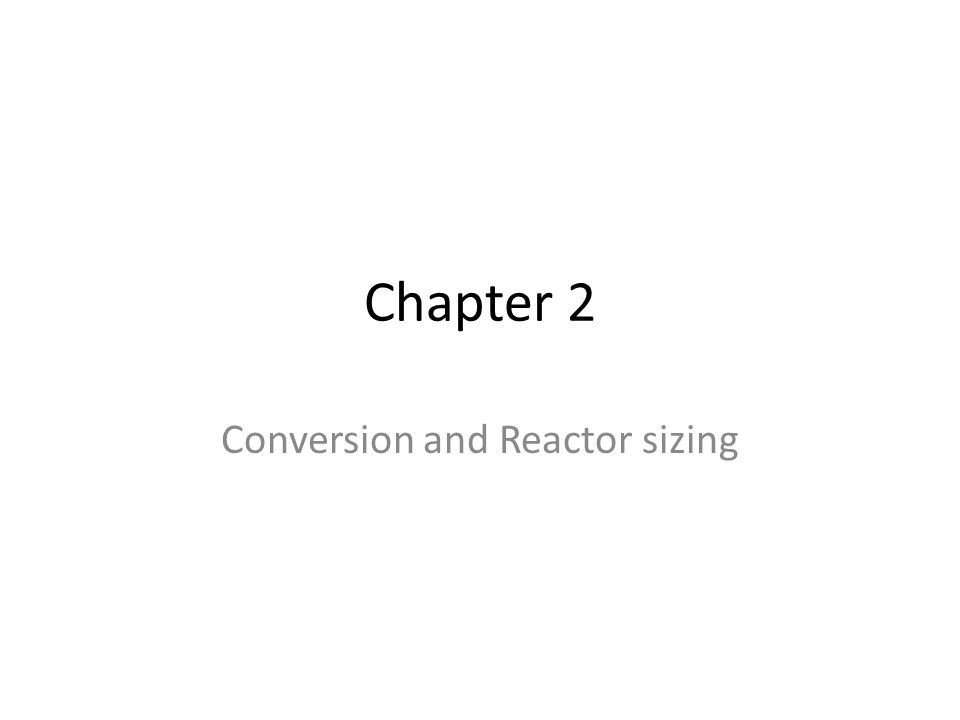Chapter 2 Conversion and Reactor sizing