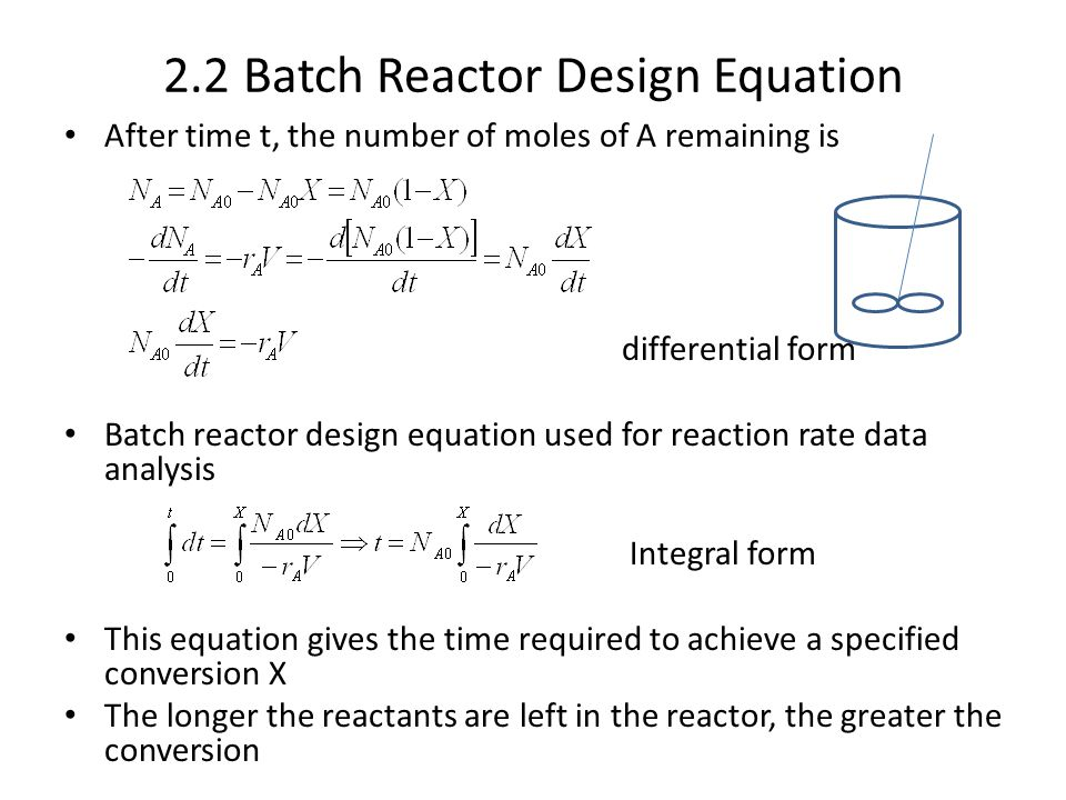 2.2 Batch Reactor Design Equation After time t, the number of moles of A remaining is differential form Batch reactor design equation used for reactio