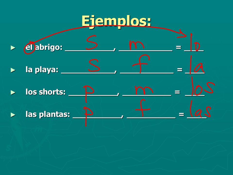 Ejemplos: ► el abrigo: __________, ___________ = ____ ► la playa: ___________, ___________ = ____ ► los shorts: __________, __________ = ____ ► las plantas: __________, __________ = ____