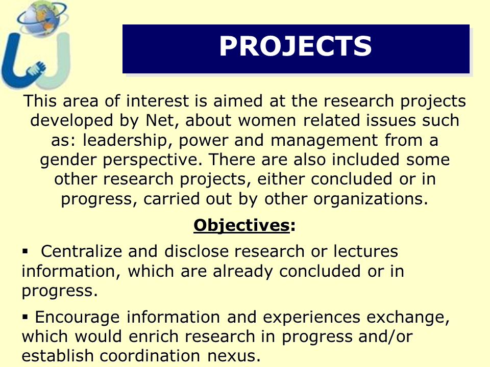 PROJECTS This area of interest is aimed at the research projects developed by Net, about women related issues such as: leadership, power and management from a gender perspective.