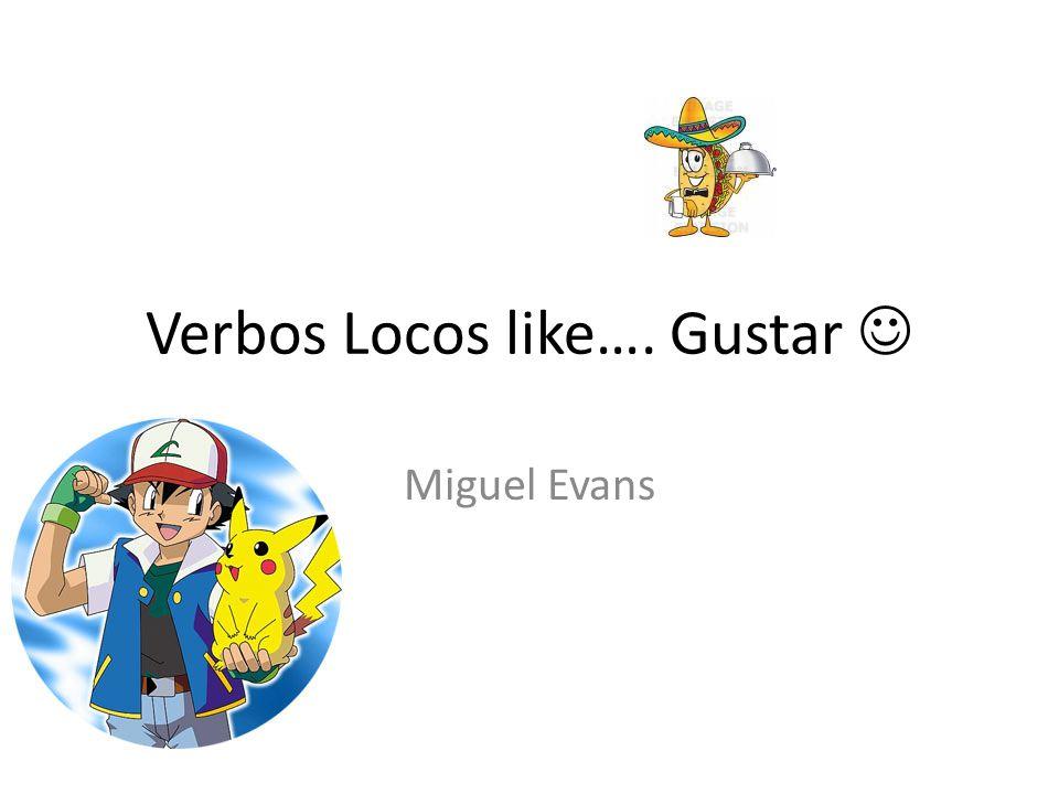 Verbos Locos like…. Gustar Miguel Evans