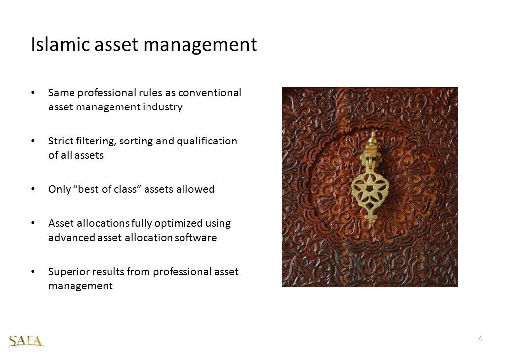 Islamic asset management Same professional rules as conventional asset management industry Strict filtering, sorting and qualification of all assets O