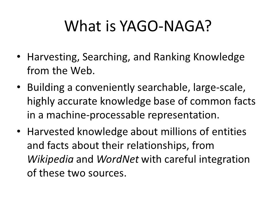 What is YAGO-NAGA. Harvesting, Searching, and Ranking Knowledge from the Web.