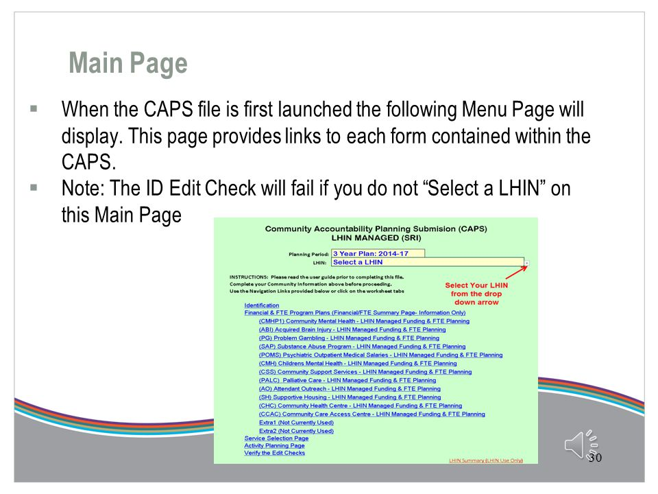Checking Out your CAPS  Following the instructions and steps in the CAPS User Guide will eventually lead you to the opportunity to Check Out and start completing your CAPS  https://www.sri.moh.gov.on.ca/UserRegistration/faces/login/ind ex.jsp 29