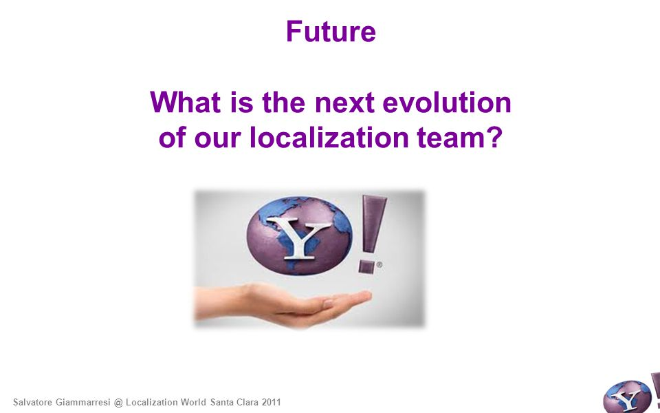 Future What is the next evolution of our localization team.
