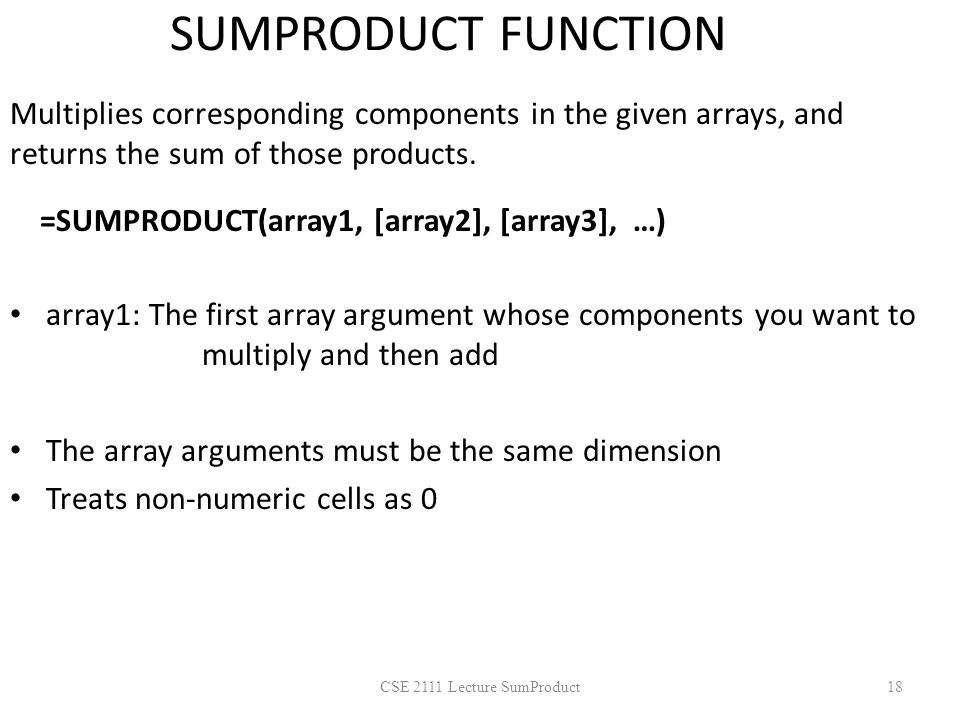 SUMPRODUCT FUNCTION Multiplies corresponding components in the given arrays, and returns the sum of those products.