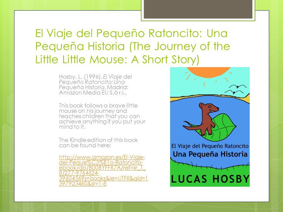El Viaje del Pequeño Ratoncito: Una Pequeña Historia (The Journey of the Little Little Mouse: A Short Story) Hosby, L.