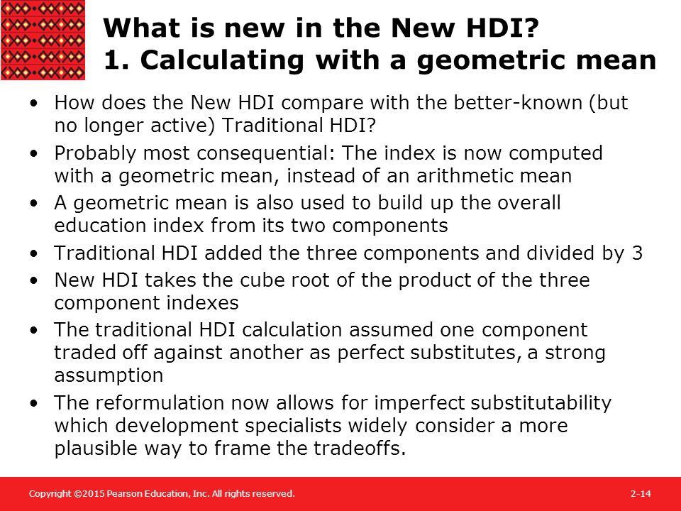 Copyright ©2015 Pearson Education, Inc. All rights reserved.2-14 What is new in the New HDI? 1. Calculating with a geometric mean How does the New HDI