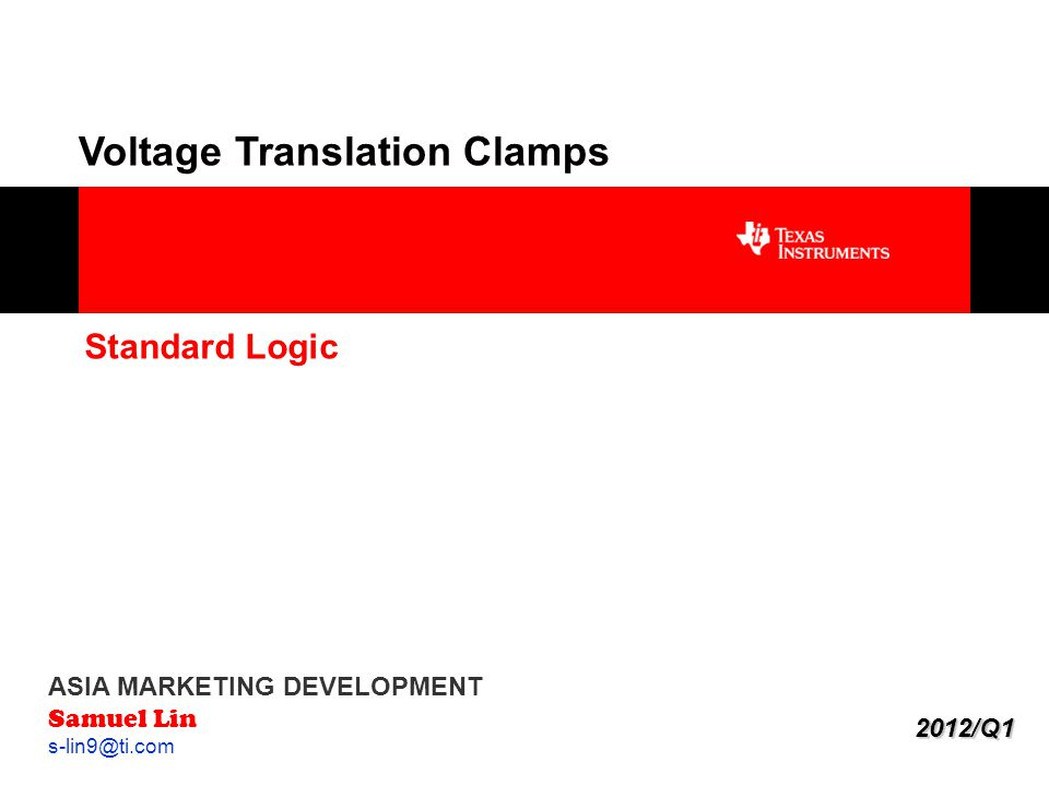 1 Voltage Translation Clamps ASIA MARKETING DEVELOPMENT Samuel Lin s-lin9@ti.com Standard Logic 2012/Q1