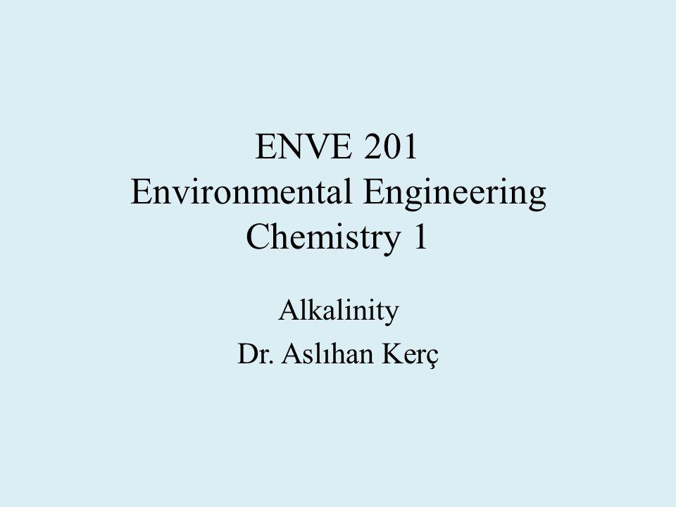 ENVE 201 Environmental Engineering Chemistry 1 Alkalinity Dr. Aslıhan Kerç