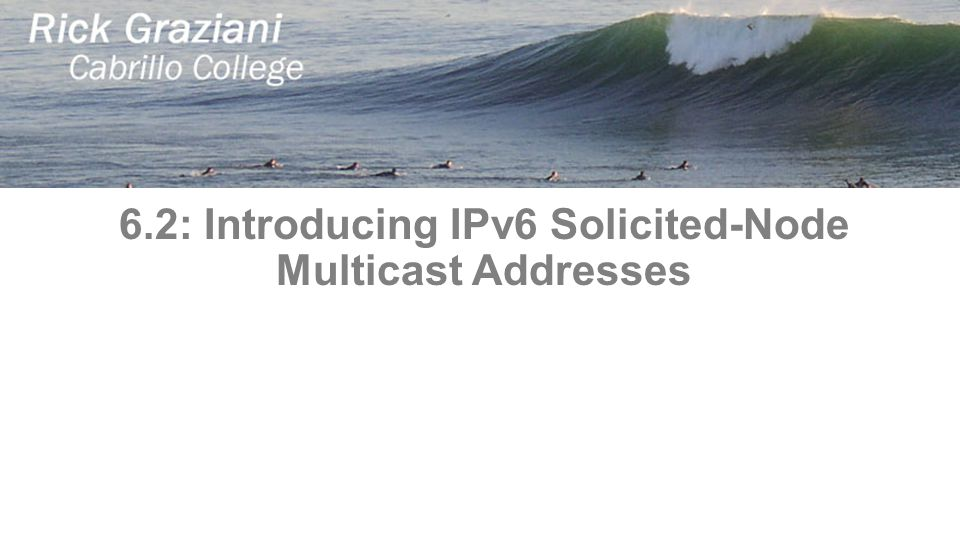 6.2: Introducing IPv6 Solicited-Node Multicast Addresses