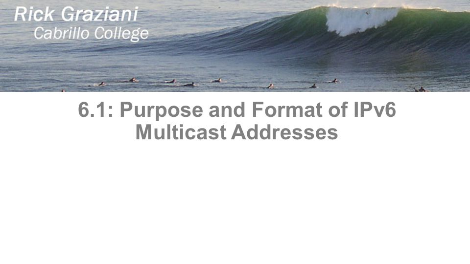 6.1: Purpose and Format of IPv6 Multicast Addresses