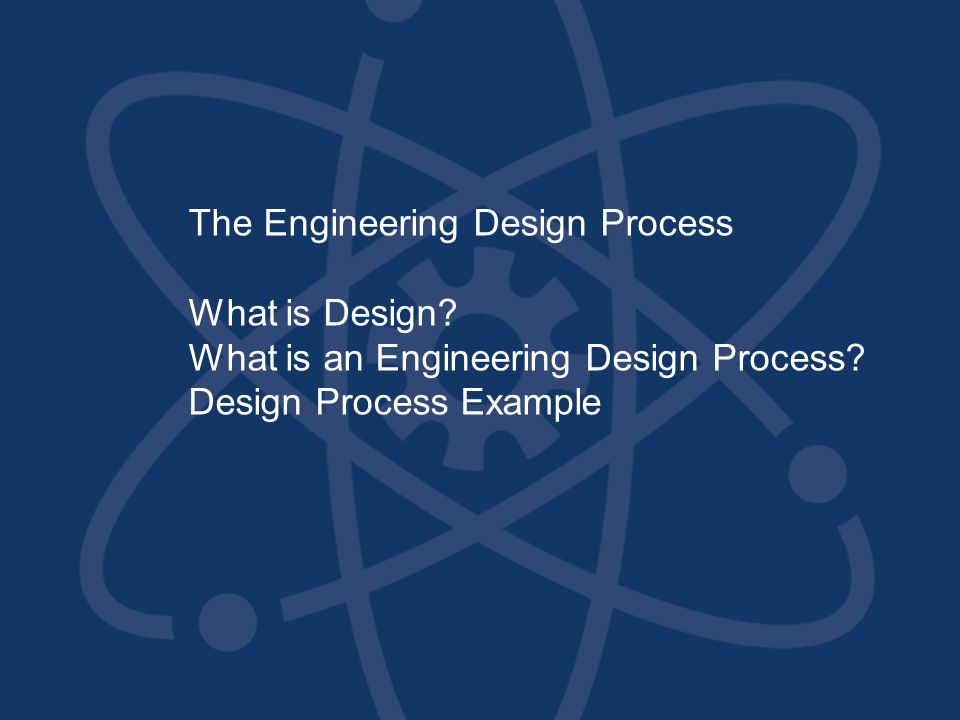 The Engineering Design Process What is Design. What is an Engineering Design Process.