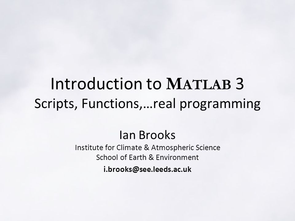 Scripts Any set of Matlab commands saved to a (text) file with.m file extension Whole script can be run simply by entering the filename (without.m) on the command line Executes in the interactive workspace exactly as if you entered each line by line –Script can access existing variables –Any variables created by script remain in workspace when it has finished running