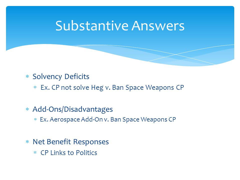  Solvency Deficits  Ex. CP not solve Heg v. Ban Space Weapons CP  Add-Ons/Disadvantages  Ex.