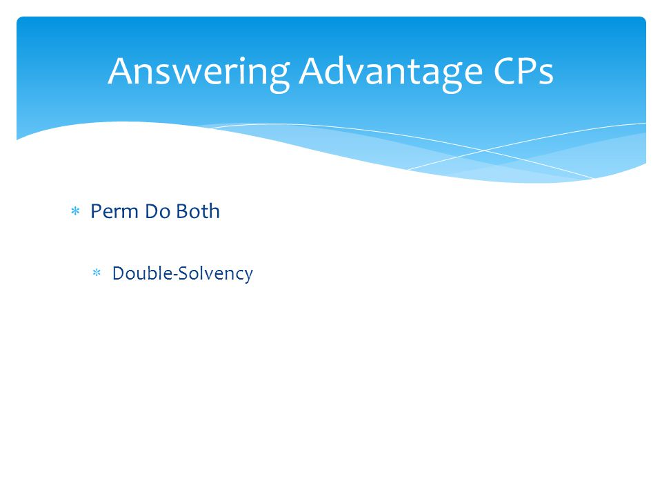  Perm Do Both  Double-Solvency Answering Advantage CPs