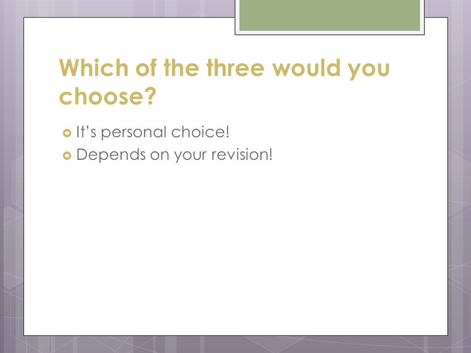 Which of the three would you choose  It's personal choice!  Depends on your revision!