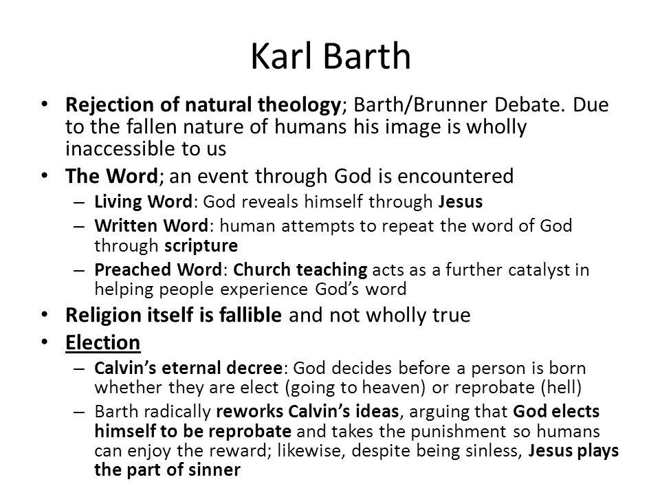 Karl Barth Rejection of natural theology; Barth/Brunner Debate.